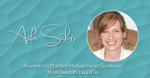 Ask Sabri answers to practice management questions from dentists like you - MGE Management Experts Blog